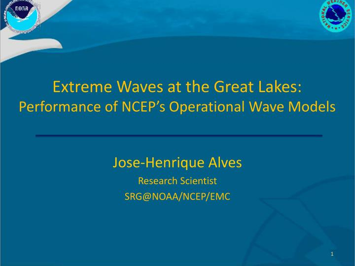 extreme waves at the great lakes performance of ncep s operational wave models n.