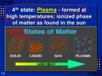 4 th state plasma formed at high temperatures ionized phase of matter as found in the sun