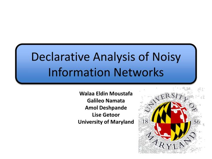 declarative analysis of noisy information networks n.