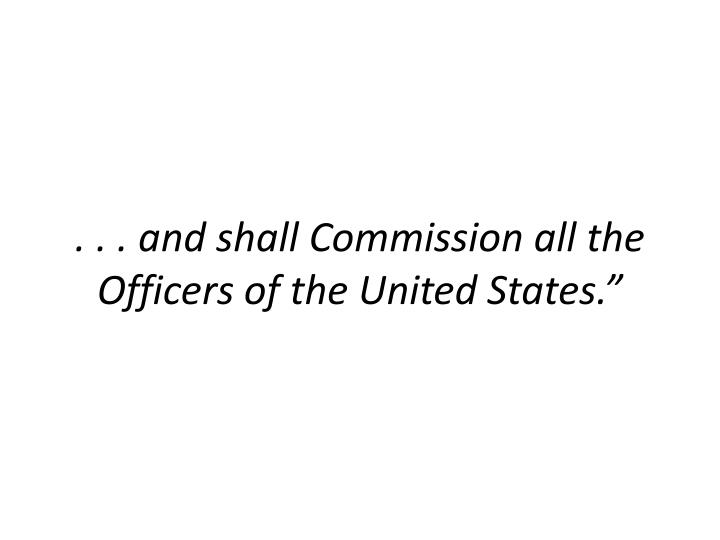 . . . and shall Commission all the Officers of the United States.""