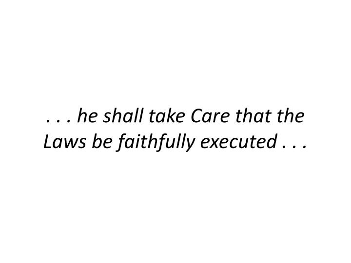 . . . he shall take Care that the