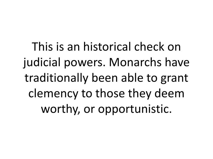 This is an historical check on judicial powers. Monarchs have traditionally been able to grant clemency to those they deem worthy, or opportunistic.