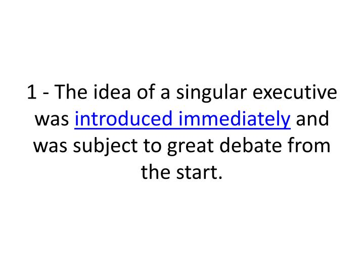 1 - The idea of a singular executive was