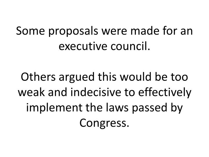Some proposals were made for an executive council.