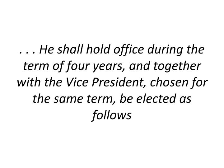 . . . He shall hold office during the term of four years, and together with the Vice President, chosen for the same term, be elected as follows