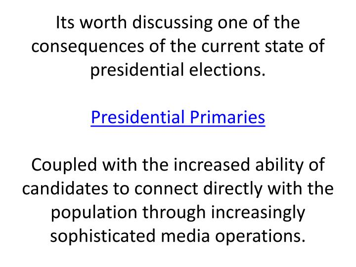 Its worth discussing one of the consequences of the current state of presidential elections.