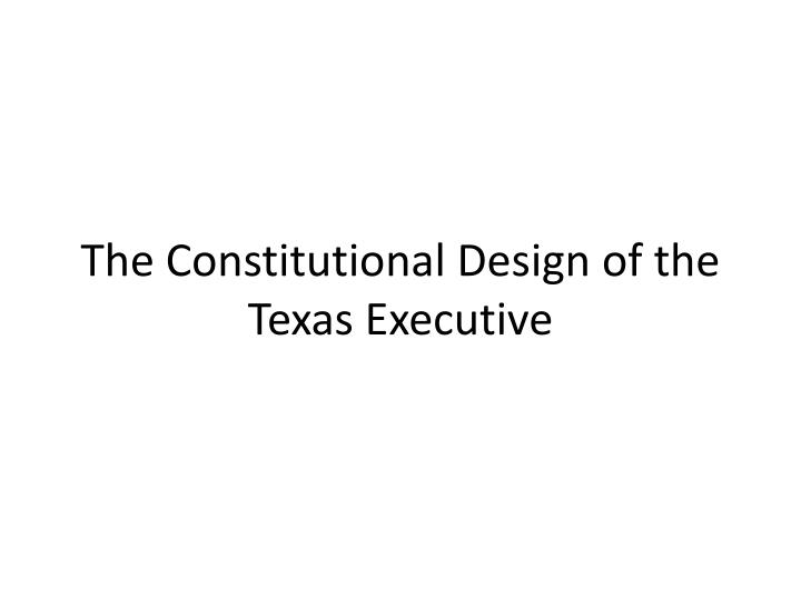 The Constitutional Design of the Texas Executive