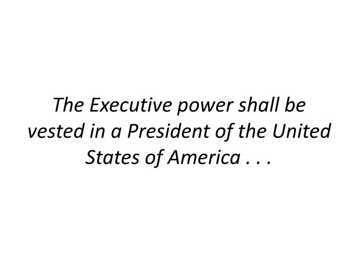 The Executive power shall be vested in a President of the United States of America . . .