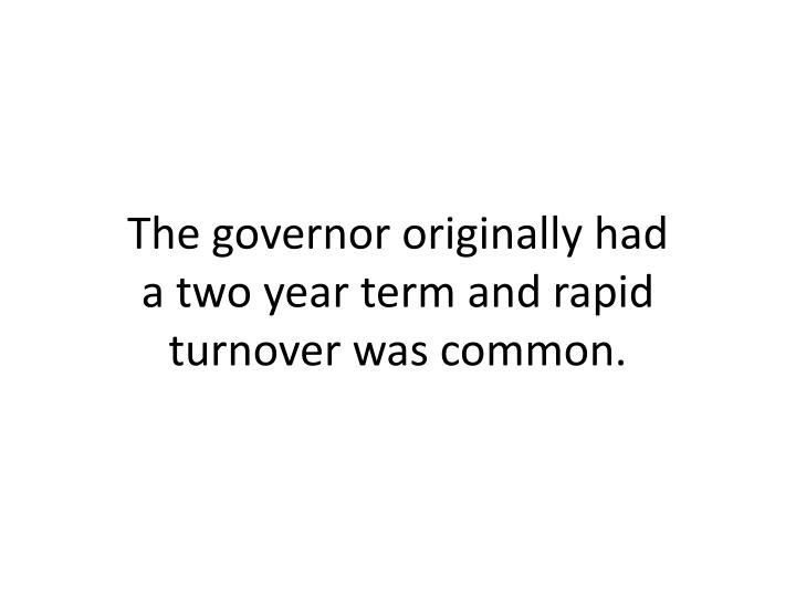 The governor originally had