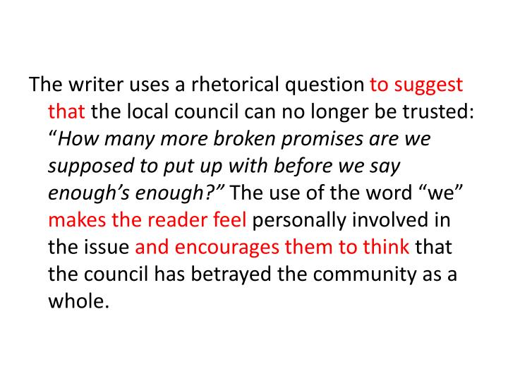 The writer uses a rhetorical question