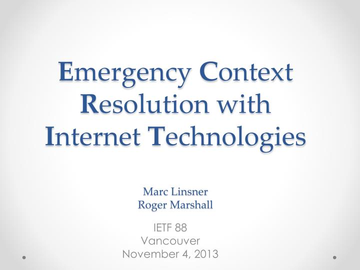e mergency c ontext r esolution with i nternet t echnologies marc linsner roger marshall n.