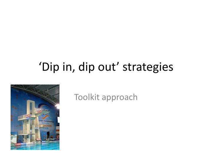 'Dip in, dip out' strategies
