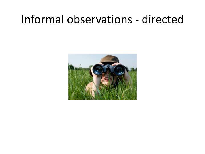 Informal observations - directed