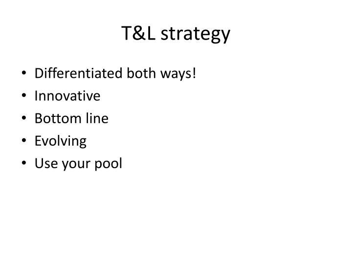 T&L strategy