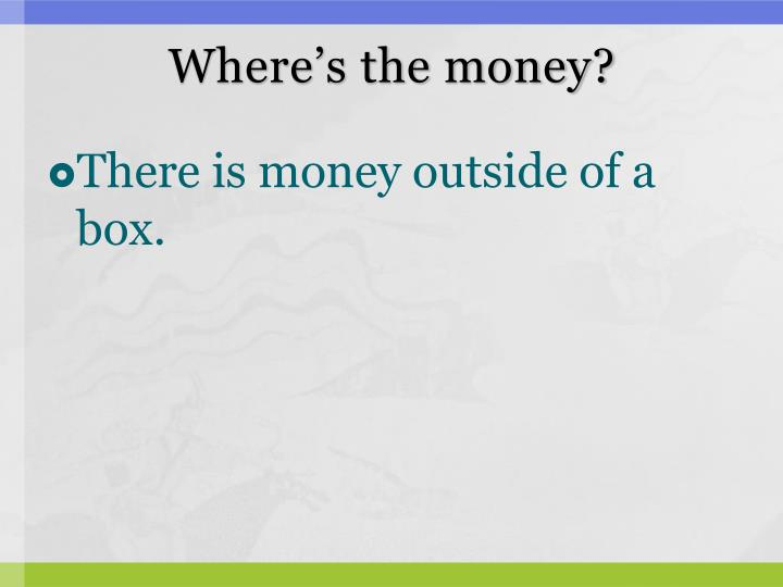 Where's the money?