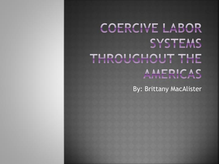 Coercive labor systems throughout the americas