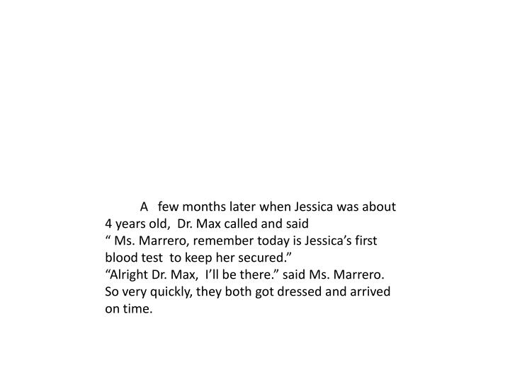 A   few months later when Jessica was about 4 years old,  Dr. Max called and said        ...