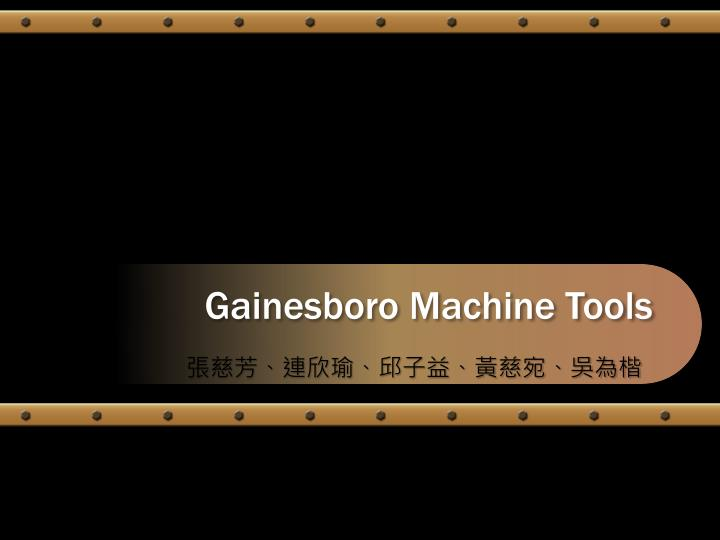 gainesboro machine tools corporation essay essay Gainesboro machine tools corporation overview in mid september 2005, ashley swenson, the chief financial officer of this large cad/cam equipment manufacturer must decide whether to pay out dividends to the firm¡¦s shareholders or repurchase stock.