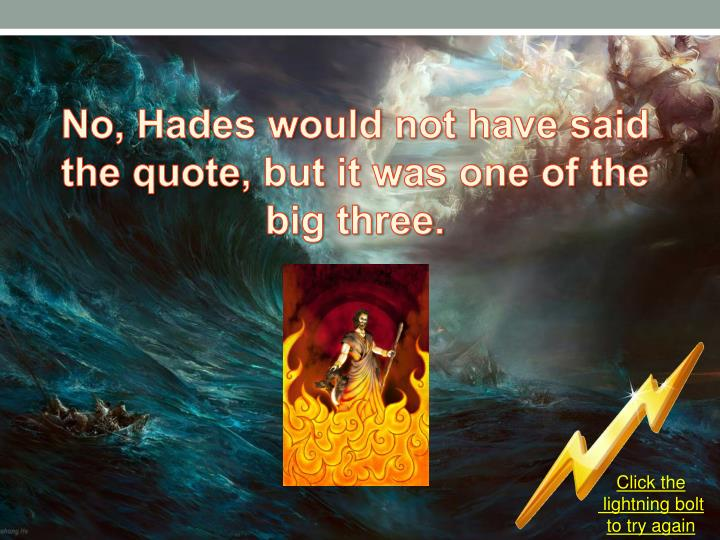 No, Hades would not have said the quote, but it was one of the big three.