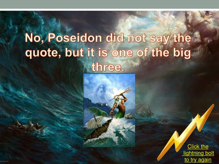 No, Poseidon did not say the quote, but it is one of the big three.