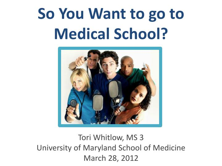 so you w ant to go to medical s chool n.