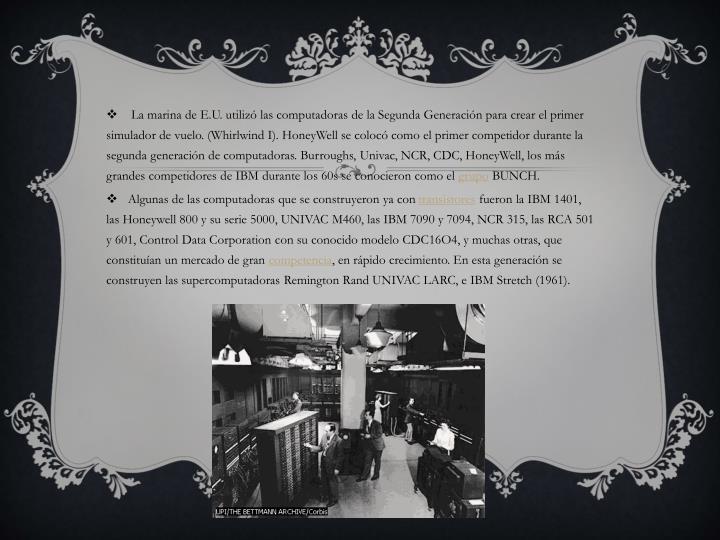 La marina de E.U. utilizó las computadoras de la Segunda Generación para crear el primer simulador de vuelo. (