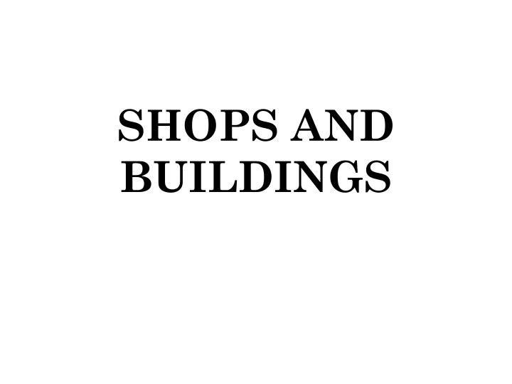 SHOPS AND BUILDINGS