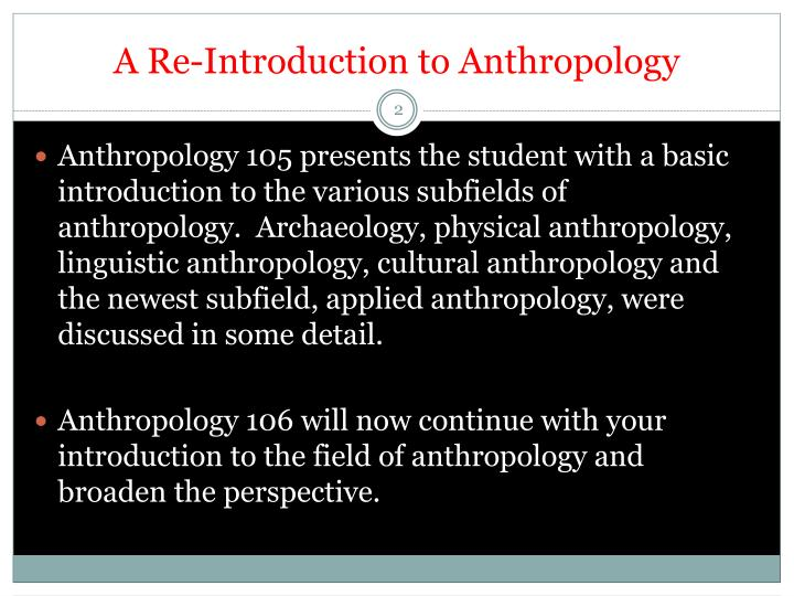 introduction to anthropology course description Course descriptions core curriculum - majors or minors  introduction to forensic anthropology: survey of the role of forensic anthropologist, from the crime scene to the courtroom how forensic anthropology is used to decipher historic cases, and how it is depicted in popular culture  other anthropology courses.