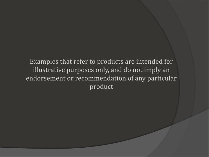 Examples that refer to products are intended for illustrative purposes only, and do not imply an end...