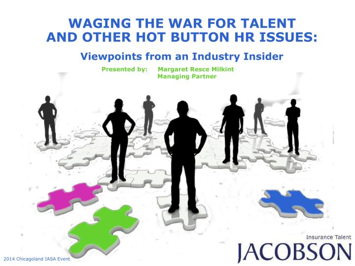 waging the war for talent and other hot button hr issues viewpoints from an industry insider n.