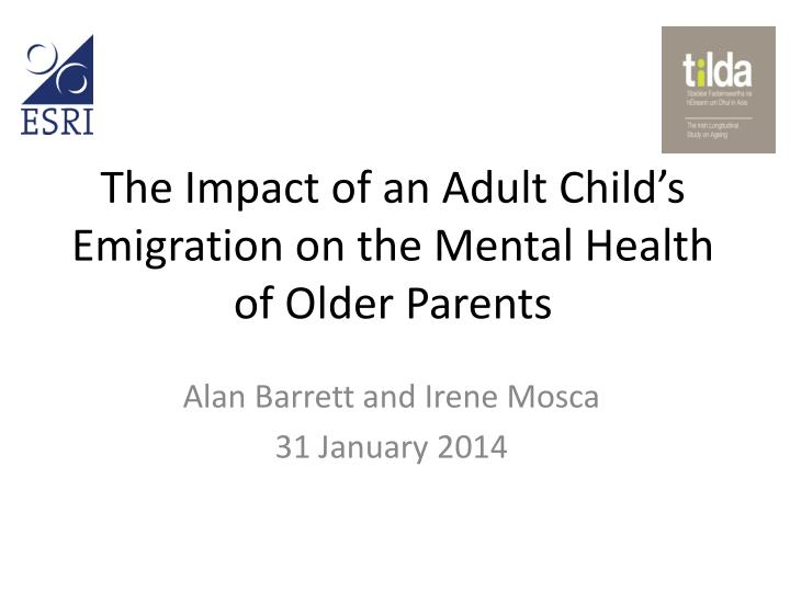 the impact of an adult child s emigration on the mental health of older parents n.