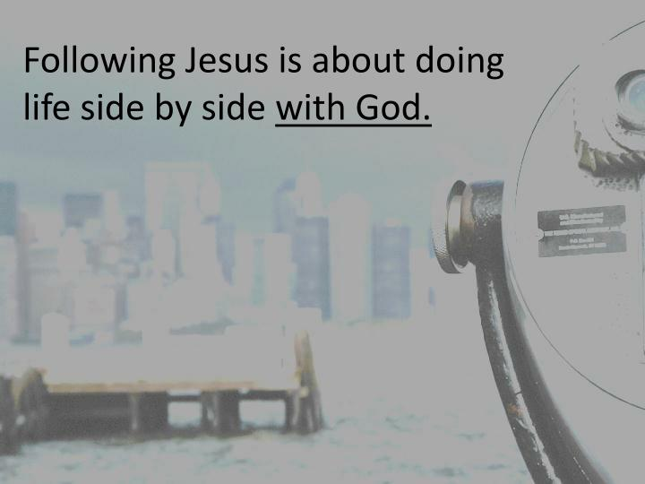 Following Jesus is about doing life side by side