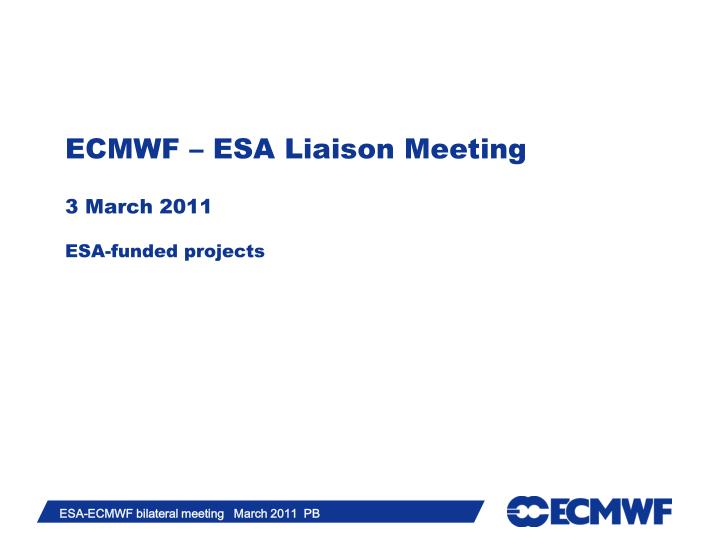 ecmwf esa liaison meeting 3 march 2011 esa funded projects n.