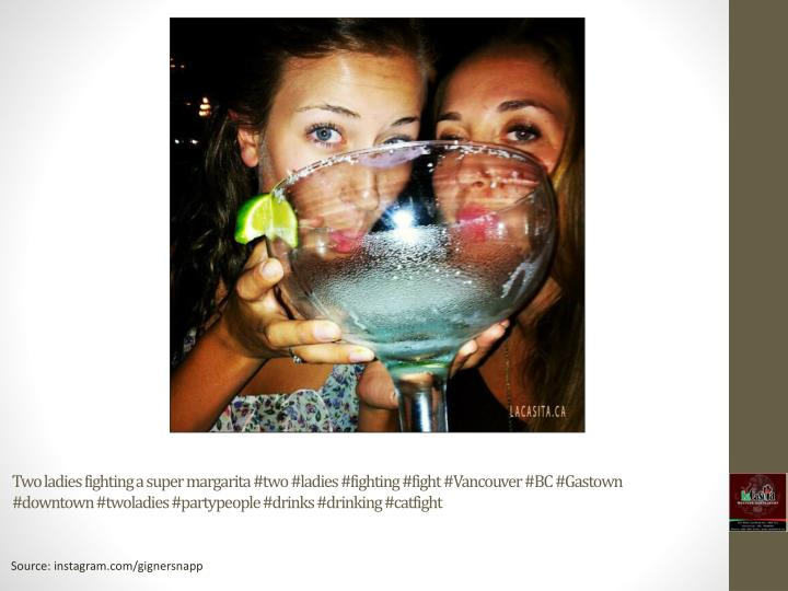 Two ladies fighting a super margarita #two #ladies #fighting #fight #Vancouver #BC #