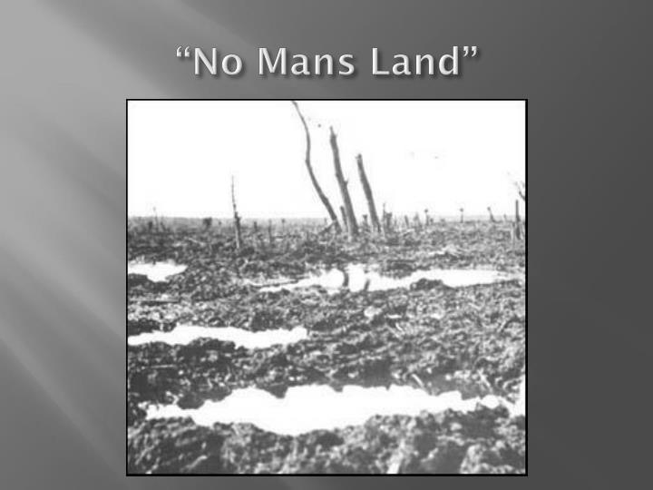 """""""No Mans Land"""""""