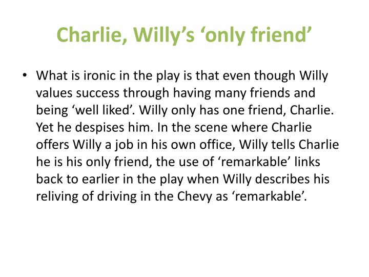 Charlie, Willy's 'only friend'