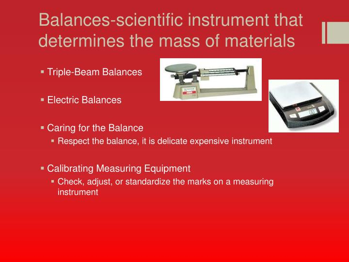 Balances-scientific instrument that determines the mass of materials