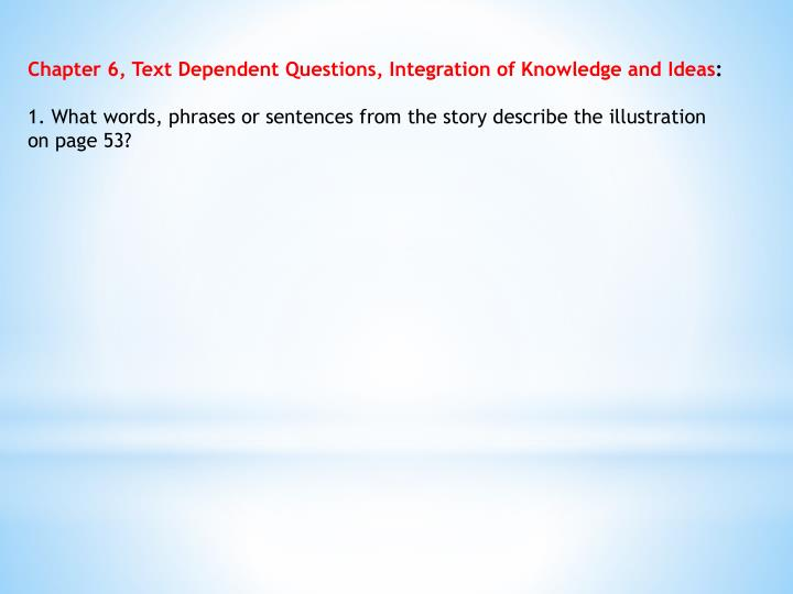 Chapter 6, Text Dependent Questions, Integration of Knowledge and
