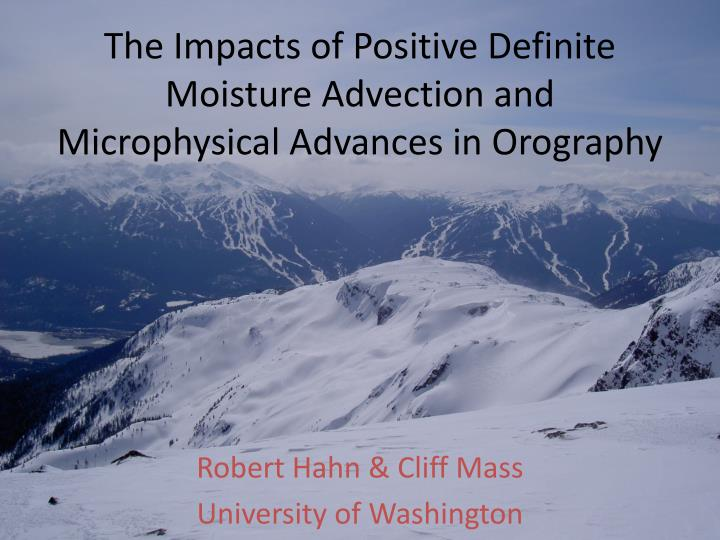 the impacts of positive definite moisture advection and microphysical advances in orography n.