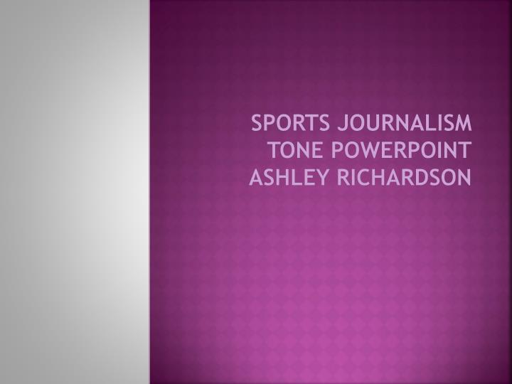 sports journalism tone powerpoint ashley richardson n.