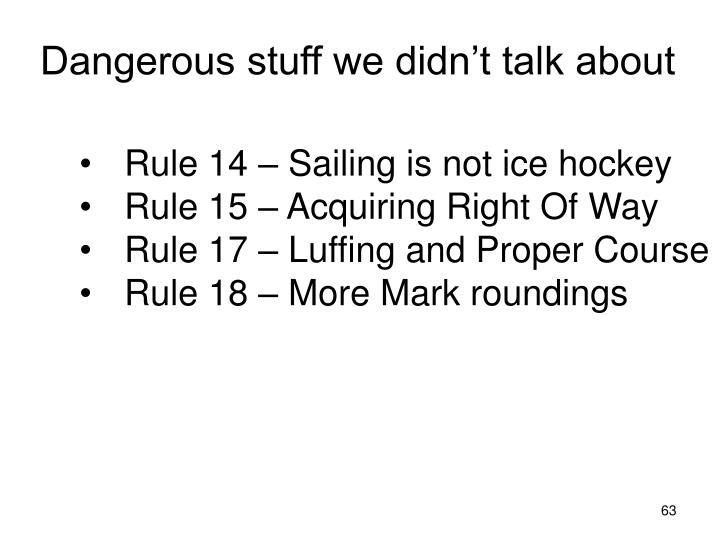 Dangerous stuff we didn't talk about