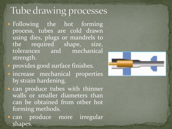 Tube drawing processes