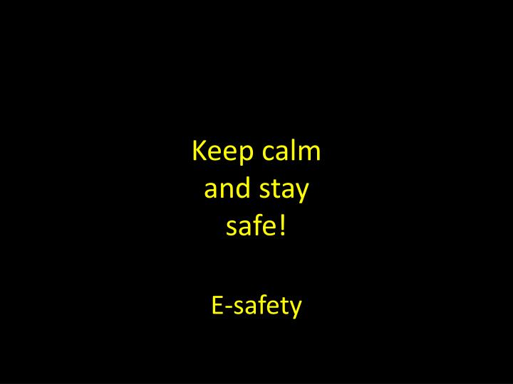 keep calm and stay safe n.