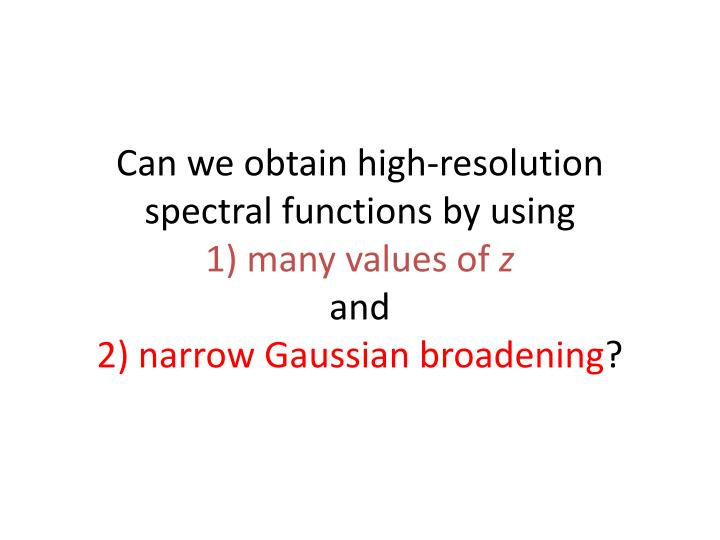 Can we obtain high-resolution spectral functions by using
