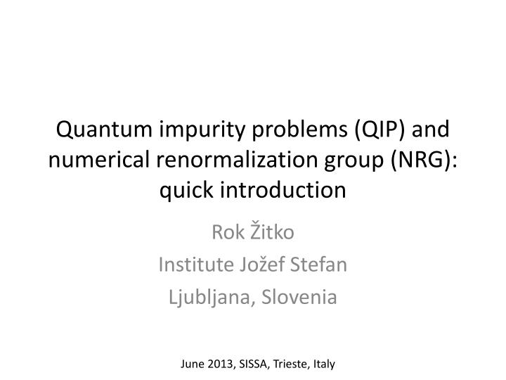 Quantum impurity problems qip and numerical renormalization group nrg quick introduction