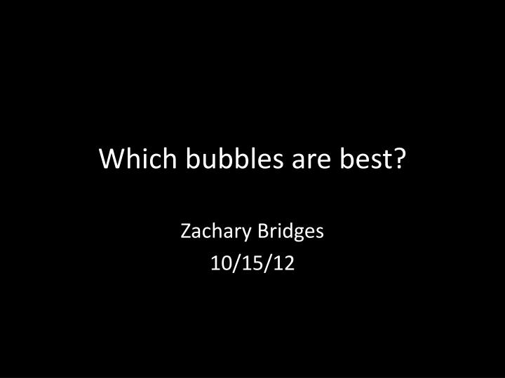 which bubbles are best n.