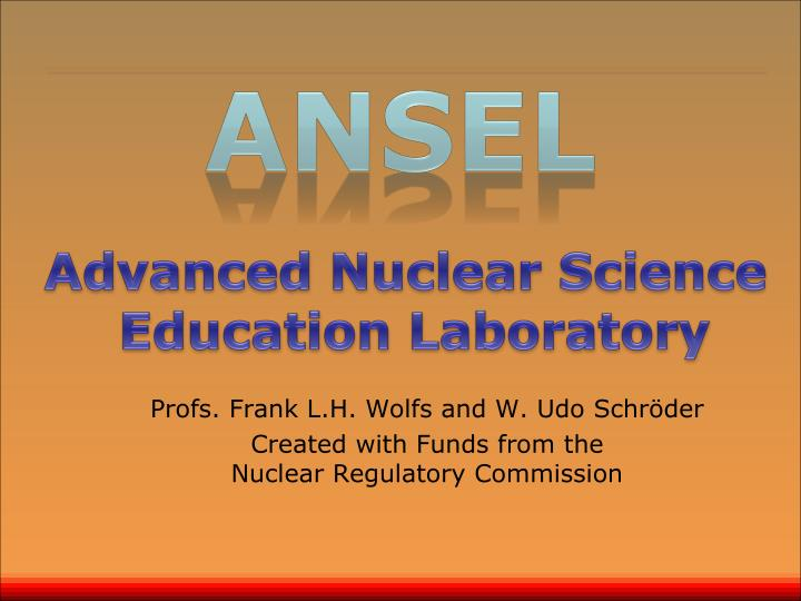 profs frank l h wolfs and w udo schr der created with funds from the nuclear regulatory commission n.