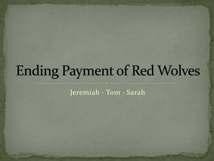 ending payment of red wolves n.