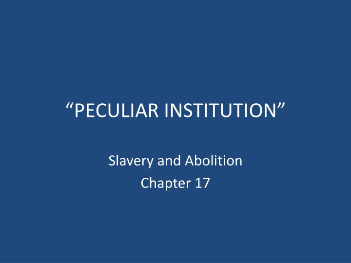 peculiar institution Peculiar institution definition, black slavery in the southern us before the civil war see more.