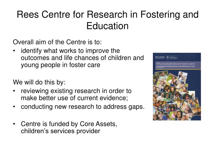 Rees centre for research in fostering and education